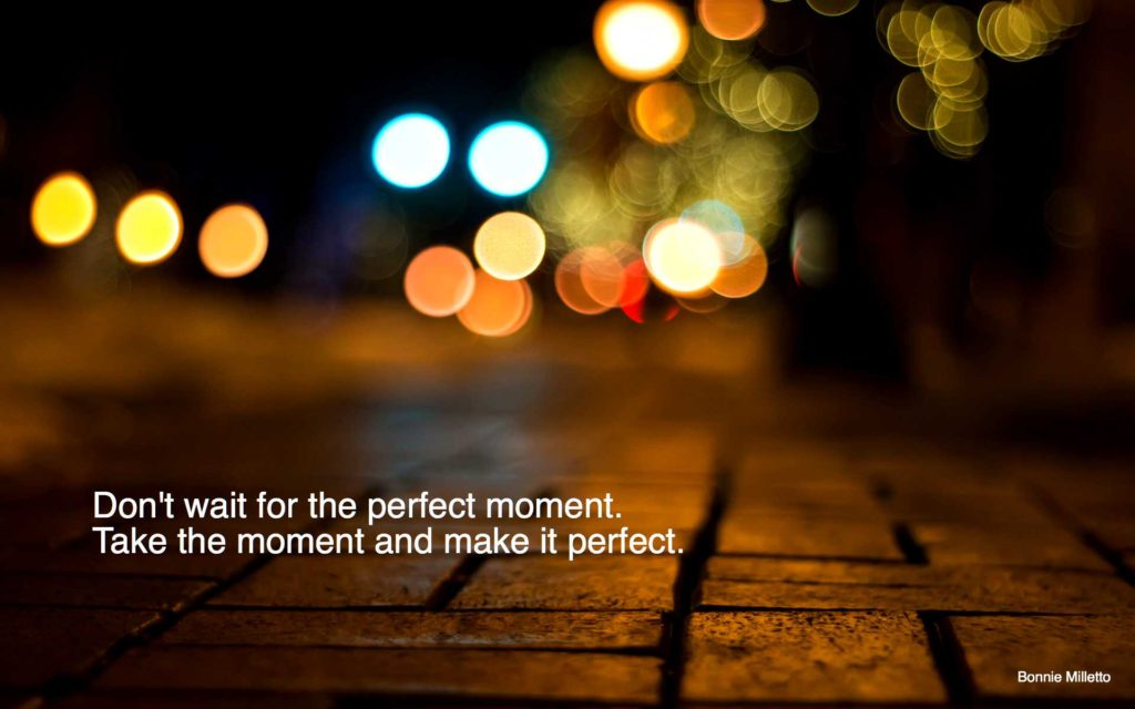 dont-wait-for-the-perfect-moment